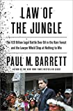 Law of the Jungle: The $19 Billion Legal Battle Over Oil in the Rain Forest and the Lawyer Whod Stop at Nothing to Win
