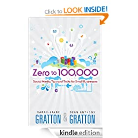 Zero to 100,000: Social Media Tips and Tricks for Small Businesses (Que Biz-Tech)