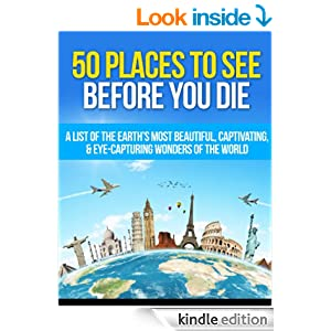 50 Places To See Before You Die A List Of The Earth 39 S Most Beautiful Captivating