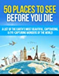 50 Places to See Before You Die: A Li...