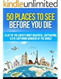 50 Places to See Before You Die: A List of the Earth's Most Beautiful, Captivating, & Eye-Capturing Wonders of the World (Places To See, Places to see ... you die kids Book 1) (English Edition)