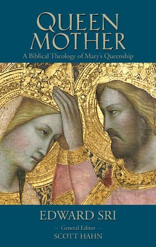 Queen Mother: A Biblical Theology of Mary's Queenship (Letter & Spirit Project) [Paperback] [2005] (Author) Edward Sri, Scott Hahn