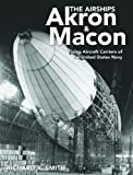 The Airships Akron and Macon: Flying Aircraft Carriers of the U.S. Navy