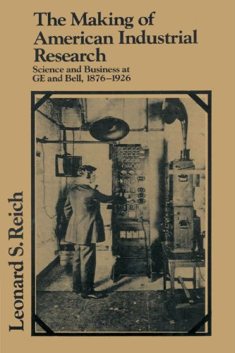 The Making of American Industrial Research: Science and Business at GE and Bell, 1876-1926 (Studies in Economic History and Policy: USA in the Twentieth Century)