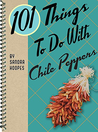 101 Things to Do With Chile Peppers (101 Cookbooks) by Sandra Hoopes