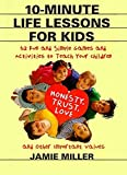 10-Minute Life Lessons for Kids: 52 Fun and Simple Games and Activities to Teach Your Child Honesty, Trust, Love, and Other Important Values
