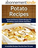 Potato Recipes: Sweet and Savory Potato Recipes for Breakfast, Lunch, Dinner and More (The Easy Recipe) (English Edition)