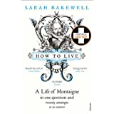 How to Live : A Life of Montaigne in One Question and Twenty Attempts at an Answerdi Sarah Bakewell