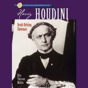 Sterling Biographies: Harry Houdini | [Rita Thievon Mullin]