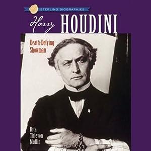 Sterling Biographies: Harry Houdini | [Rita Thievon Mullin]