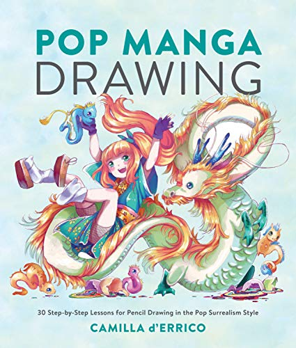 Pop Manga Drawing 30 Step-by-Step Lessons for Pencil Drawing in the Pop Surrealism Style [d\'Errico, Camilla] (Tapa Blanda)