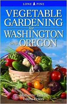 Vegetable Gardening For Washington Oregon Marianne Binetti Laura Peters 9789766500559