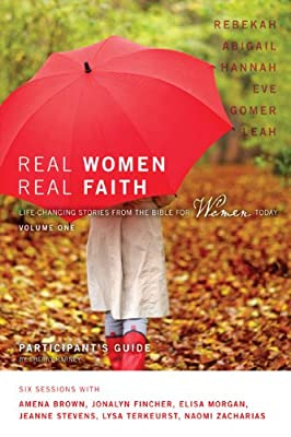 Real Women Real Faith: Volume 1 Participant's Guide: Life-Changing Stories from the Bible for Women Today