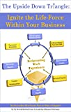 The Upside Down Triangle: Ignite the Life-Force Within Your Business