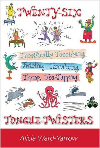 Twenty-Six Terrifically Terrifying, Twirling, Tantalising, Tiptop, Toe-Tapping Tongue-Twisters!