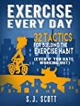 Exercise Every Day: 32 Tactics for Bu...