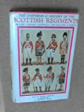 img - for THE UNIFORMS AND HISTORY OF THE SCOTTISH REGIMENTS - BRITAIN - CANADA - AUSTRALIA - NEW ZEALAND - SOUTH AFRICA - 1625 to the Present Day book / textbook / text book