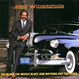 Jimmy Witherspoon The Blues the Whole Blues and Nothing But the Blues