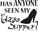 Has Anyone Seen My Glass Slipper?-wall Art- Wall Decals-wall Decor-vinyl Wall Lettering- Home & Kitchen Decor