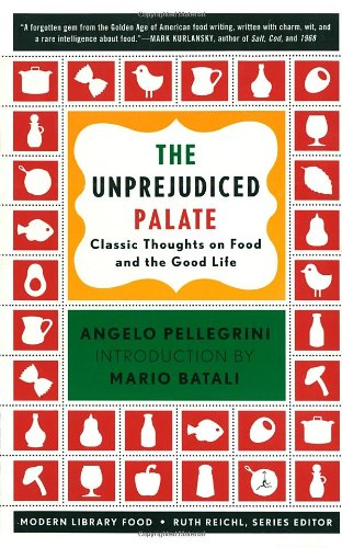 The Unprejudiced Palate: Classic Thoughts on Food and the Good Life (Modern Library Food) by Angelo M. Pellegrini