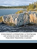 img - for Children's literature; a textbook of sources for teachers and teacher-training classes book / textbook / text book