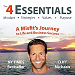 The 4 Essentials: A Misfit's Journey to Life & Business Success | Cliff Michaels