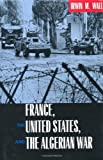 img - for France, the United States, and the Algerian War by Irwin M. Wall (2001-06-18) book / textbook / text book