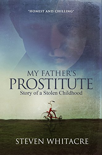 Book: My Father's Prostitute - Story of a Stolen Childhood by Steven Whitacre