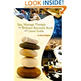 Spa, Massage Therapy And Wellness Resource Book And Career Guide