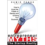 Entrepreneur Myths: The Startup Reality: How to Avoid the Pitfalls of Starting and Growing Your Business