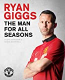 Ryan Giggs: the Man for All Seasons: The Official Story of a Manchester United Legend (Mufc)