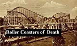 Roller Coasters of Death: Amusement Ride-Related Injuries and Deaths in the United States