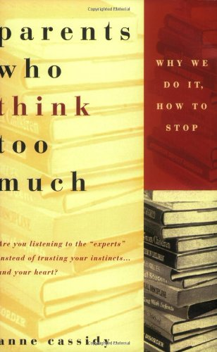 Parents Who Think Too Much: Why We Do It, How To Stop It front-1046547