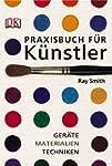 Praxisbuch f�r K�nstler. Ger�te, Mate...