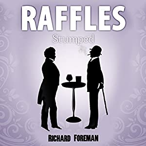 Raffles: Stumped: Raffles, Book 5 | [Richard Foreman]