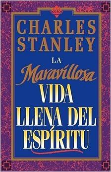 La maravillosa vida llena del Espíritu (Spanish Edition): Dr. Charles