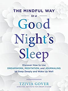 Book Cover: The Mindful Way to a Good Night's Sleep: Discover How to Use Dreamwork, Meditation, and Journaling to Sleep Deeply and Wake Up Well