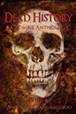 img - for Dead History: A Zombie Anthology by Tony Schaab, Kevin James Breaux (2010) Paperback book / textbook / text book