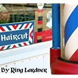 "Haircut (Legendary Short Stories) (Kindle Edition) By Ring Lardner          Click for more info     Customer Rating:       First tagged ""golf cart"" by Jennifer Anne"