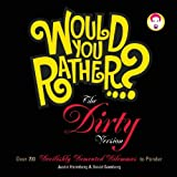img - for Would You Rather...?: The Dirty Version: Over 300 Tremendously Titillating Dilemmas to Ponder book / textbook / text book