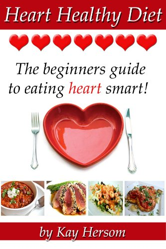 Heart Healthy Diet – The Beginners Guide to Eating Heart Smart!