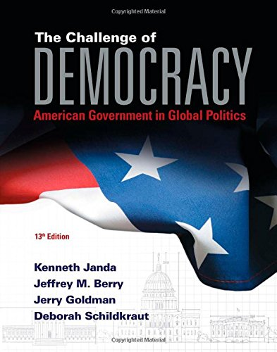 The Challenge Of Democracy: American Government In Global Politics (With Mindtap Political Science Printed Access Card) (I Vote For Mindtap)