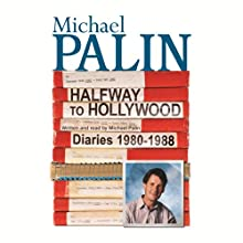Halfway To Hollywood: Diaries 1980 To 1988 (       ABRIDGED) by Michael Palin Narrated by Michael Palin