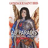 Au paradis avec Michael Jacksonpar Gonzague Saint Bris