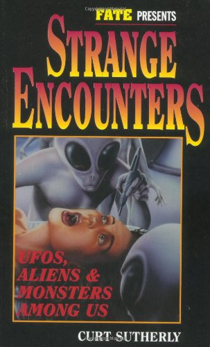 Strange Encounters: UFO's,  Aliens, & Monsters Among Us (Fate Presents)