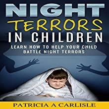 Night Terrors in Children: Learn How to Battle Night Terrors in Children (       UNABRIDGED) by Patricia A. Carlisle Narrated by Adam Caughern