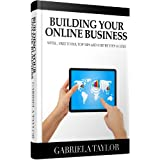 Online Business: The Ultimate Guide To Building And Marketing Your Online Business With Free Tools (Give Your Marketing A Digital Edge - Volume 1) ~ Gabriela Taylor