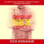 Group Sex Stories, XXX Group Sex Gangbang: Literotica Novels XXX Orgy Sex Stories | Rick Donahue