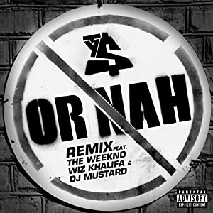 Or Nah (feat. The Weeknd, Wiz Khalifa and DJ Mustard) [Remix] [Explicit]