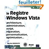 Registre Windows Vista - Architecture, Administration, Script, Reparation, Personnalisation ...